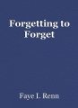 Forgetting to Forget