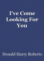 I've Come Looking For You