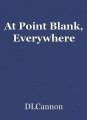 At Point Blank, Everywhere