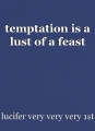 temptation is a lust of a feast