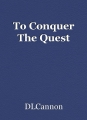 To Conquer The Quest