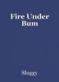 Fire Under Bum