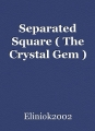 Separated Square ( The Crystal Gem )