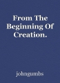 From The Beginning Of Creation.