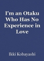 I'm an Otaku Who Has No Experience in Love