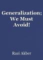 Generalization; We Must Avoid!