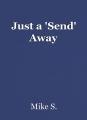 Just a 'Send' Away