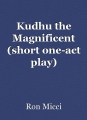 Kudhu the Magnificent (short one-act play)