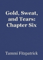 Gold, Sweat, and Tears: Chapter Six