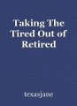 Taking The Tired Out of Retired