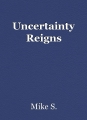 Uncertainty Reigns