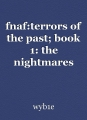 fnaf:terrors of the past; book 1: the nightmares