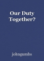 Our Duty Together?