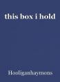 this box i hold
