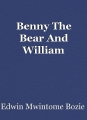Benny The Bear And William