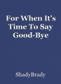 For When It's Time To Say Good-Bye