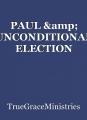 PAUL & UNCONDITIONAL ELECTION