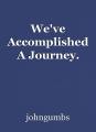 We've Accomplished A Journey.