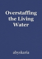 Overstaffing the Living Water