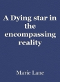 A Dying star in the encompassing reality
