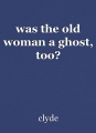 was the old woman a ghost, too?