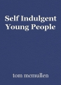 Self Indulgent Young People