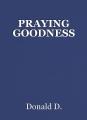PRAYING GOODNESS
