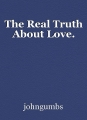 The Real Truth About Love.