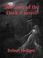 Shadows of the Dark A novel
