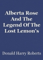 Alberta Rose And The Legend Of The Lost Lemon's Gold MIne