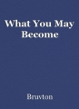What You May Become
