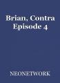 Brian, Contra Episode 4