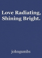 Love Radiating, Shining Bright.