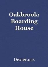 Oakbrook: Boarding House