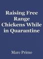Raising Free Range Chickens While in Quarantine