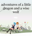 adventures of a little dragon and a wise wolf
