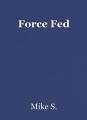 Force Fed