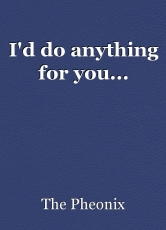 I'd do anything for you...