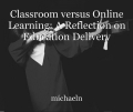 Classroom versus Online Learning: A Reflection on Education Delivery