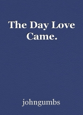 The Day Love Came.