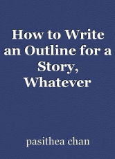 How to Write an Outline for a Story, Whatever Form or Genre