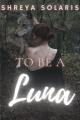 To be a Luna