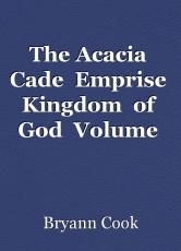The Acacia  Cade  Emprise  Kingdom  of  God  Volume  One ...Pygg