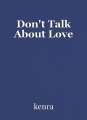 Don't Talk About Love