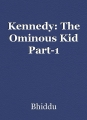 Kennedy: The Ominous Kid Part-1