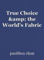 True Choice & the World's Fabric