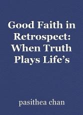 Good Faith in Retrospect: When Truth Plays Life's Chords