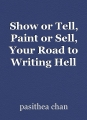 Show or Tell, Paint or Sell, Your Road to Writing Hell
