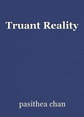 Truant Reality