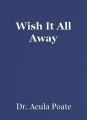 Wish It All Away